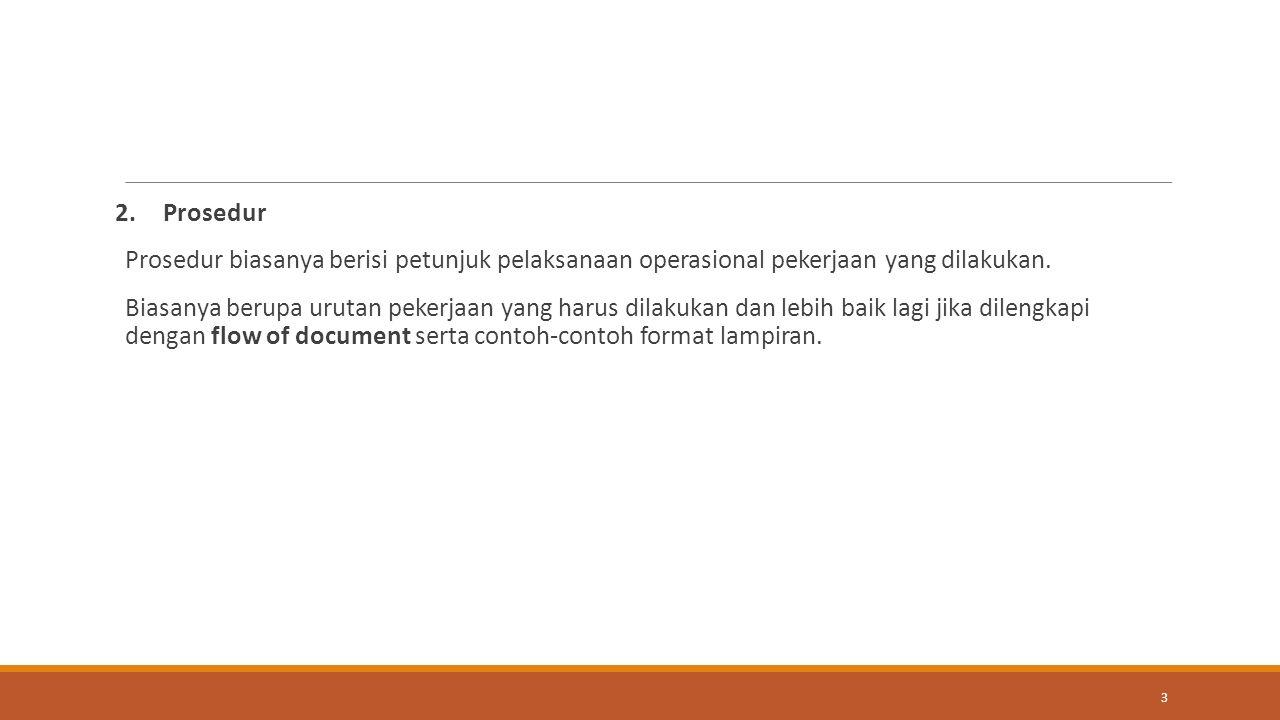 2.Prosedur Prosedur biasanya berisi petunjuk pelaksanaan operasional pekerjaan yang dilakukan.