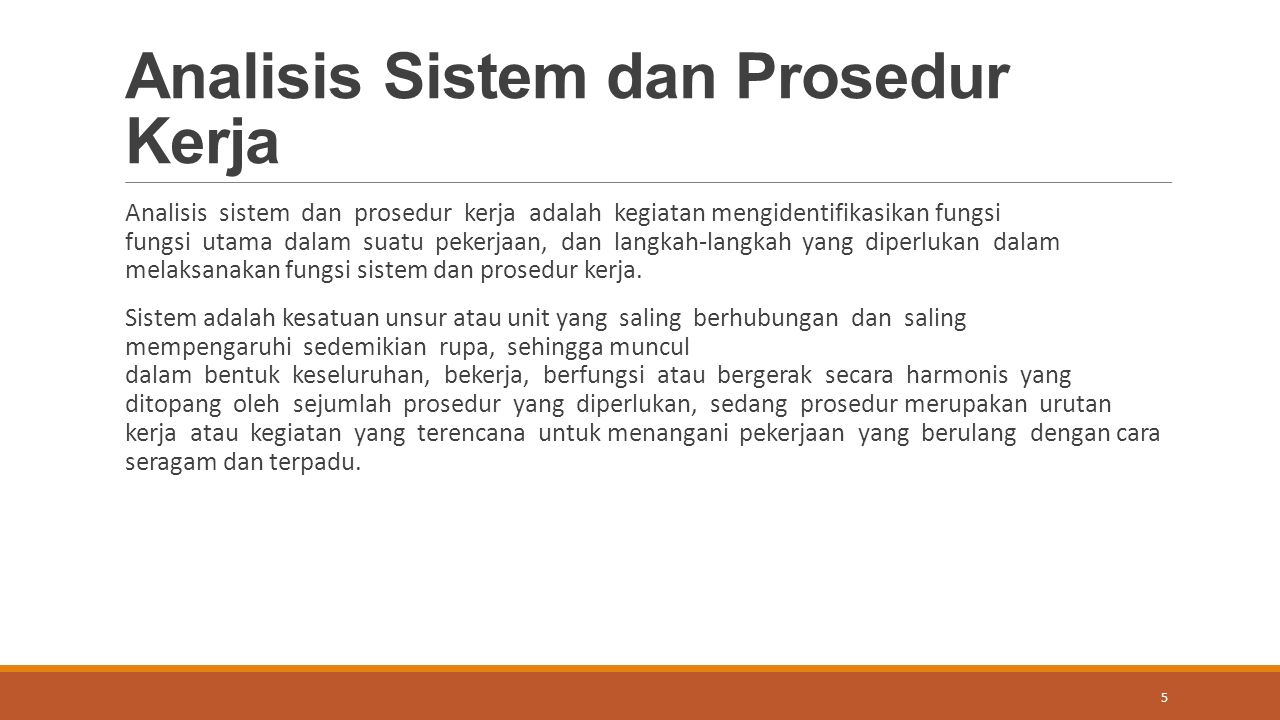 Analisis Sistem dan Prosedur Kerja Analisis sistem dan prosedur kerja adalah kegiatan mengidentifikasikan fungsi fungsi utama dalam suatu pekerjaan, dan langkah-langkah yang diperlukan dalam melaksanakan fungsi sistem dan prosedur kerja.