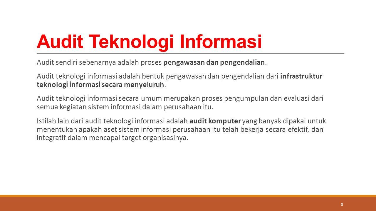 Audit Teknologi Informasi Audit sendiri sebenarnya adalah proses pengawasan dan pengendalian.