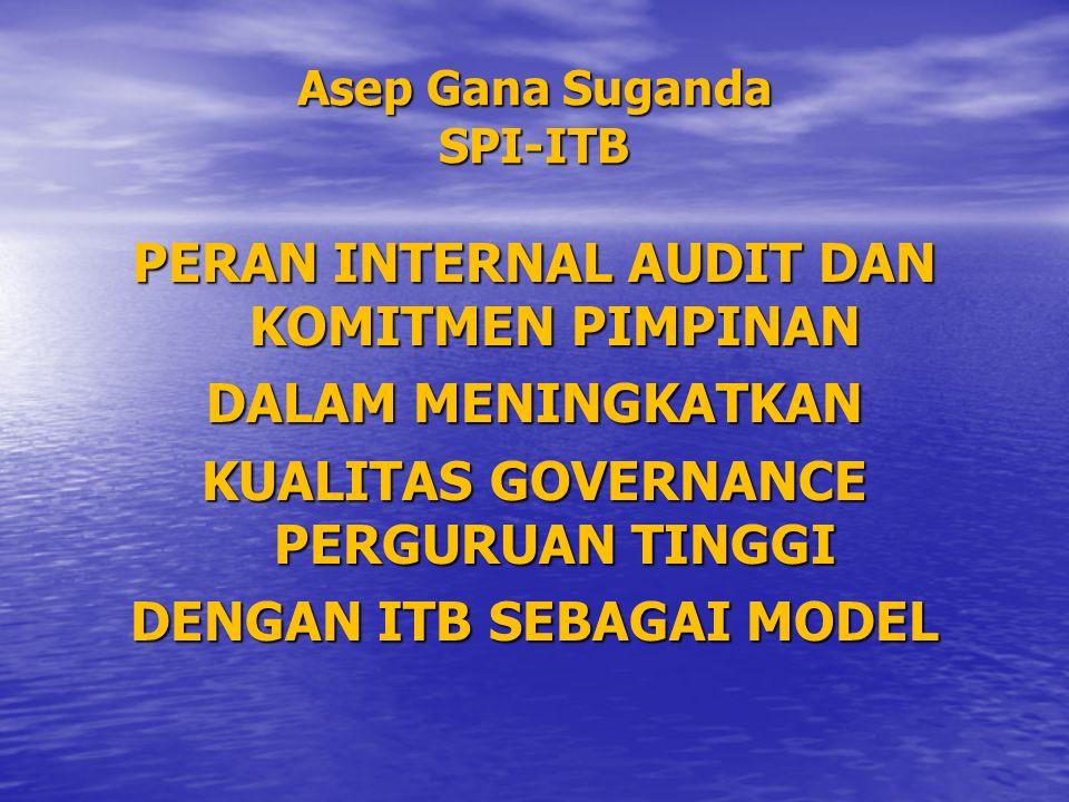 Asep Gana Suganda SPI-ITB PERAN INTERNAL AUDIT DAN KOMITMEN PIMPINAN DALAM MENINGKATKAN KUALITAS GOVERNANCE PERGURUAN TINGGI DENGAN ITB SEBAGAI MODEL