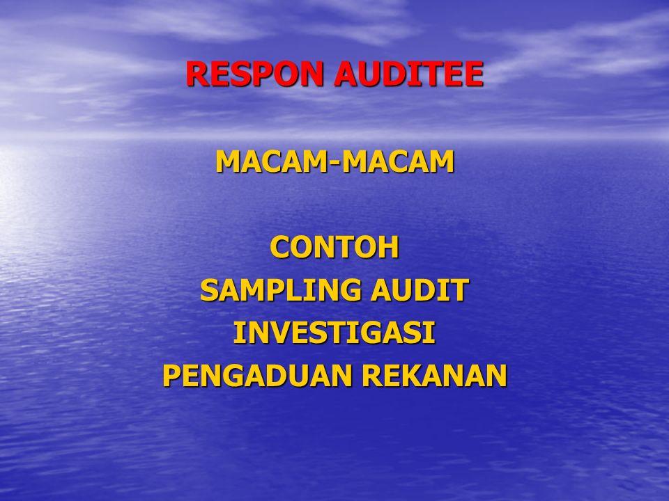RESPON AUDITEE MACAM-MACAMCONTOH SAMPLING AUDIT INVESTIGASI PENGADUAN REKANAN