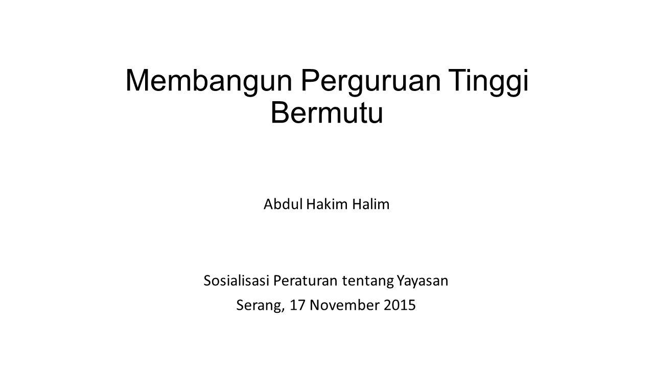 Membangun Perguruan Tinggi Bermutu Abdul Hakim Halim Sosialisasi Peraturan tentang Yayasan Serang, 17 November 2015