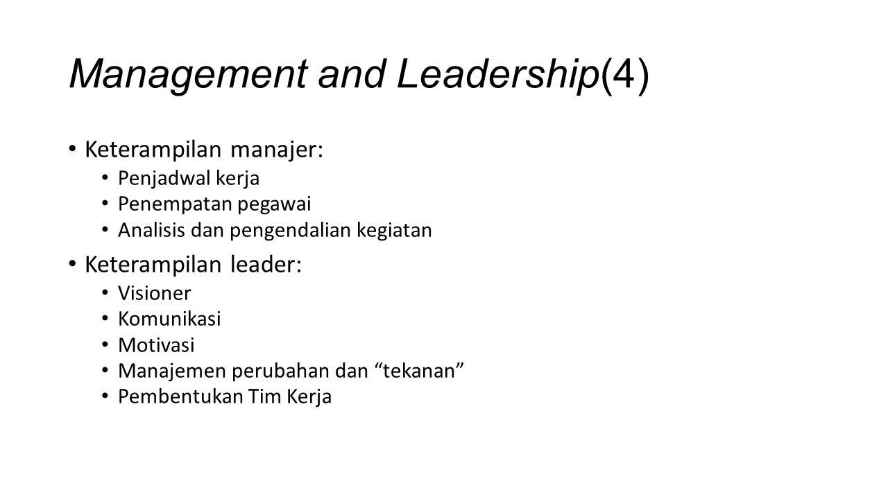 Management and Leadership(4) Keterampilan manajer: Penjadwal kerja Penempatan pegawai Analisis dan pengendalian kegiatan Keterampilan leader: Visioner Komunikasi Motivasi Manajemen perubahan dan tekanan Pembentukan Tim Kerja