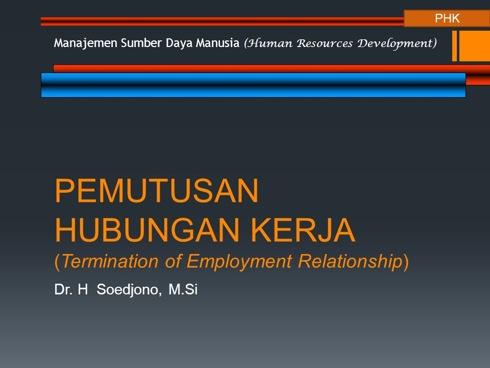 PEMUTUSAN HUBUNGAN KERJA (Termination of Employment Relationship) Dr.