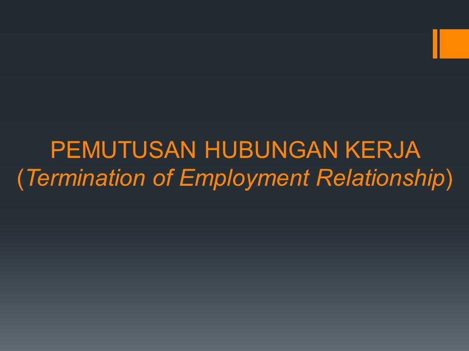 PEMUTUSAN HUBUNGAN KERJA (Termination of Employment Relationship)
