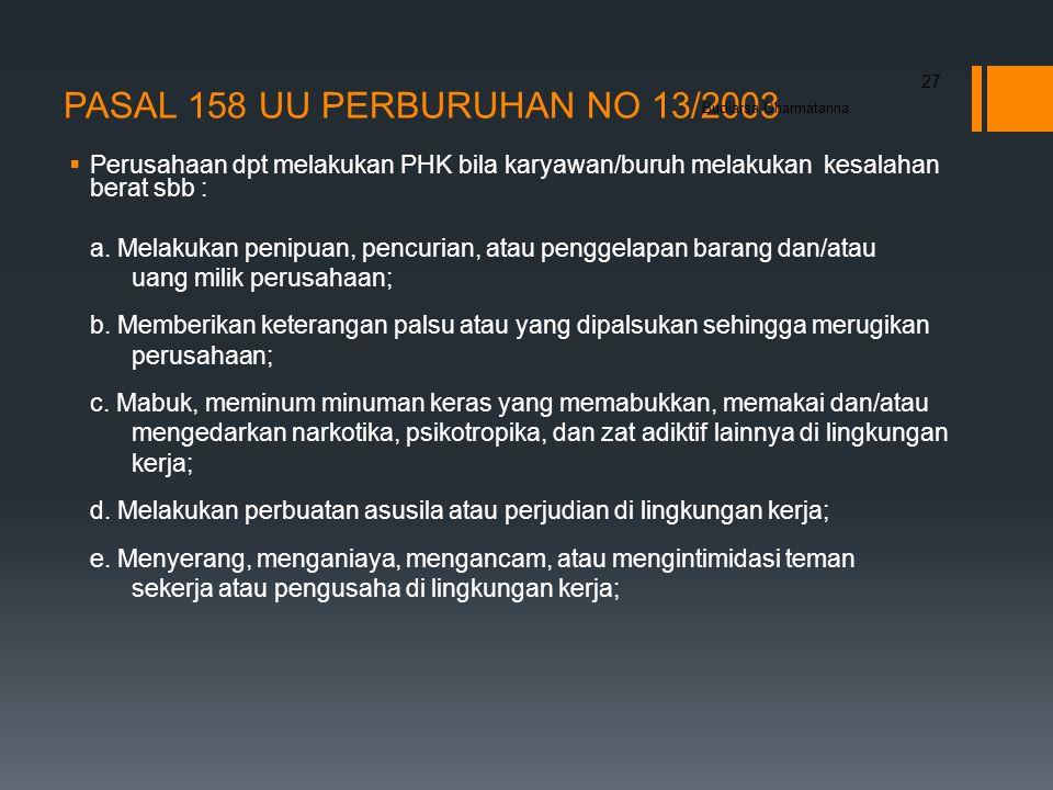 PASAL 158 UU PERBURUHAN NO 13/2003  Perusahaan dpt melakukan PHK bila karyawan/buruh melakukan kesalahan berat sbb : a.