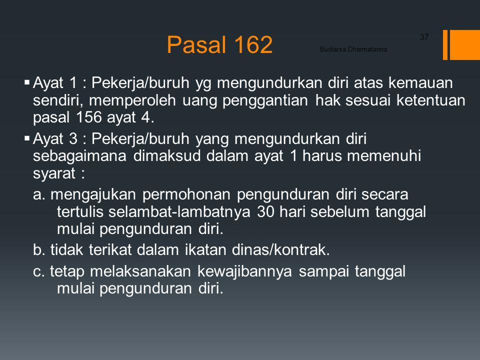 Pasal 162  Ayat 1 : Pekerja/buruh yg mengundurkan diri atas kemauan sendiri, memperoleh uang penggantian hak sesuai ketentuan pasal 156 ayat 4.