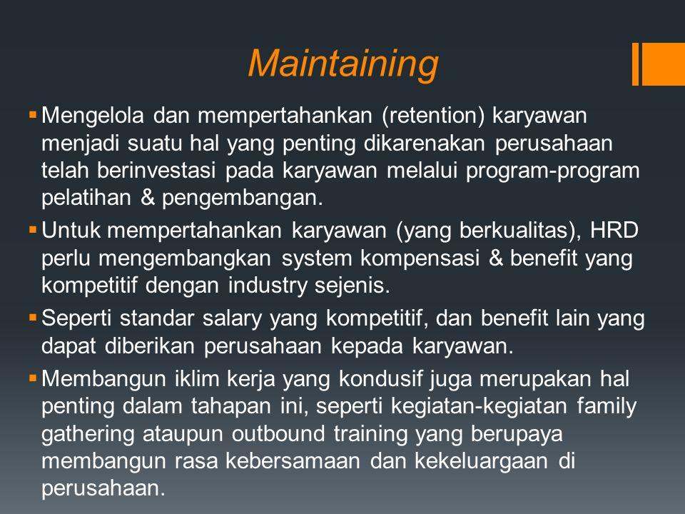 Maintaining  Mengelola dan mempertahankan (retention) karyawan menjadi suatu hal yang penting dikarenakan perusahaan telah berinvestasi pada karyawan melalui program-program pelatihan & pengembangan.