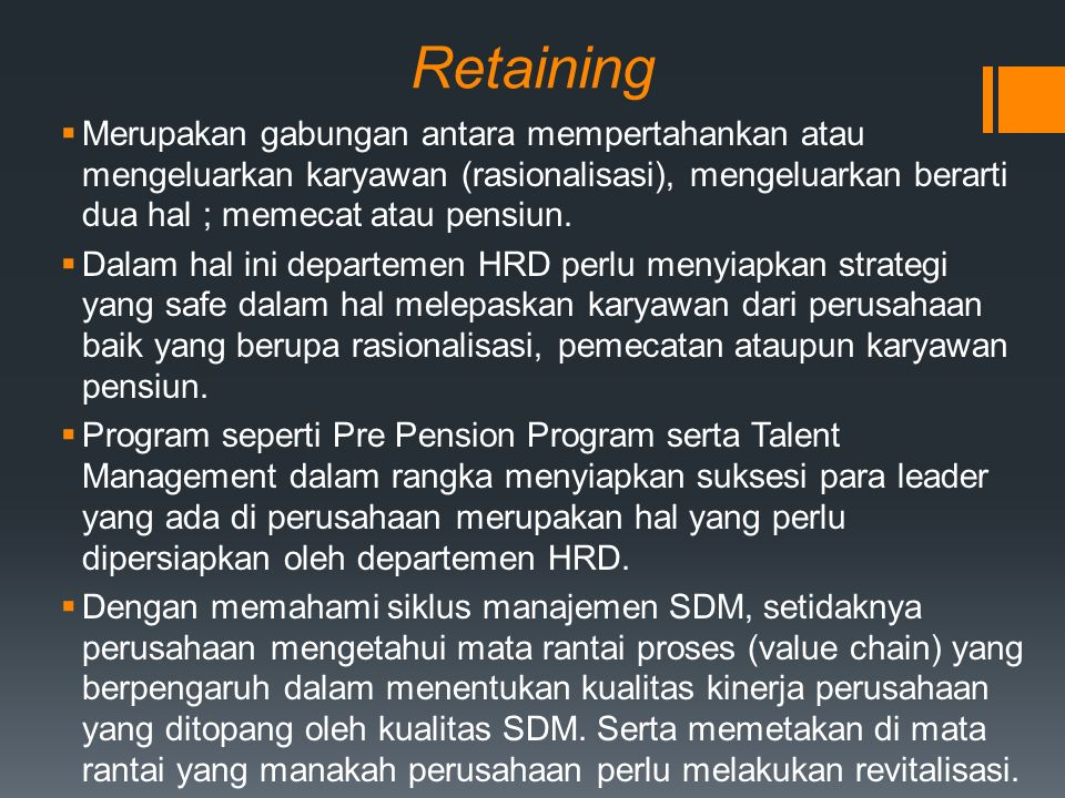 Retaining  Merupakan gabungan antara mempertahankan atau mengeluarkan karyawan (rasionalisasi), mengeluarkan berarti dua hal ; memecat atau pensiun.