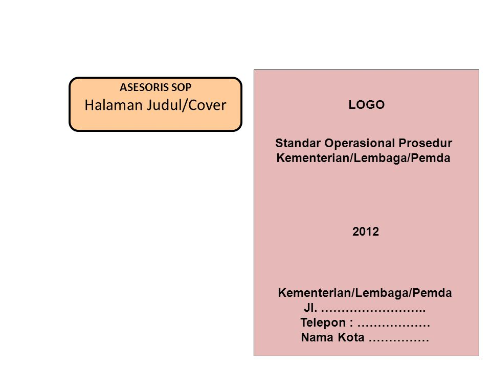 ASESORIS SOP Halaman Judul/Cover Standar Operasional Prosedur Kementerian/Lembaga/Pemda 2012 Kementerian/Lembaga/Pemda Jl.