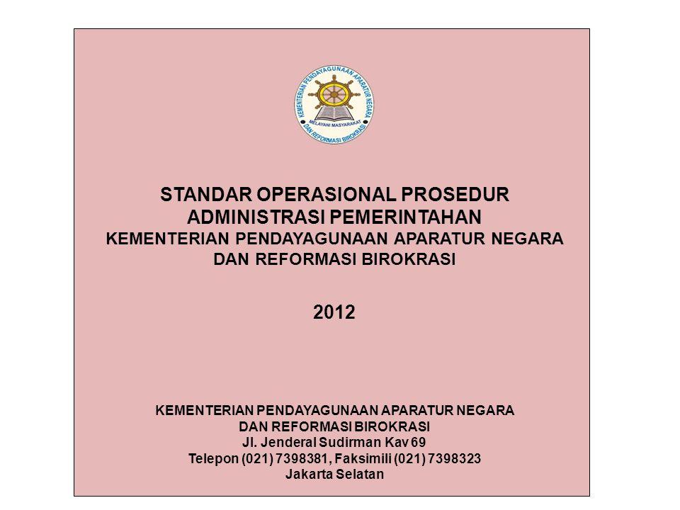 STANDAR OPERASIONAL PROSEDUR ADMINISTRASI PEMERINTAHAN KEMENTERIAN PENDAYAGUNAAN APARATUR NEGARA DAN REFORMASI BIROKRASI 2012 KEMENTERIAN PENDAYAGUNAA