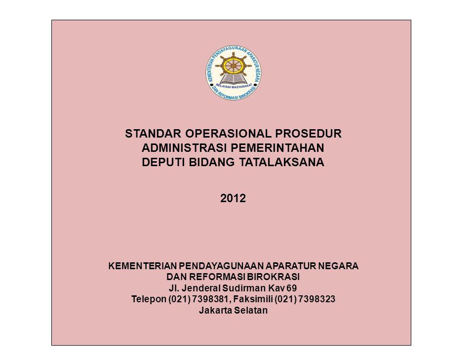STANDAR OPERASIONAL PROSEDUR ADMINISTRASI PEMERINTAHAN DEPUTI BIDANG TATALAKSANA 2012 KEMENTERIAN PENDAYAGUNAAN APARATUR NEGARA DAN REFORMASI BIROKRASI Jl.