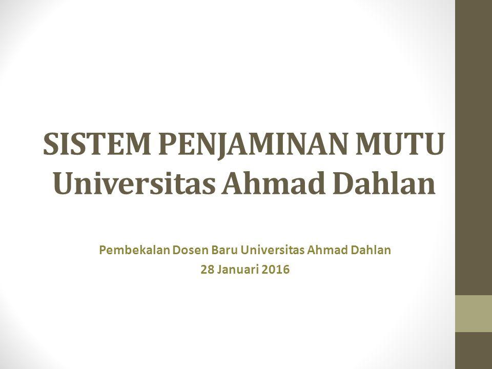 SISTEM PENJAMINAN MUTU Universitas Ahmad Dahlan Pembekalan Dosen Baru Universitas Ahmad Dahlan 28 Januari 2016