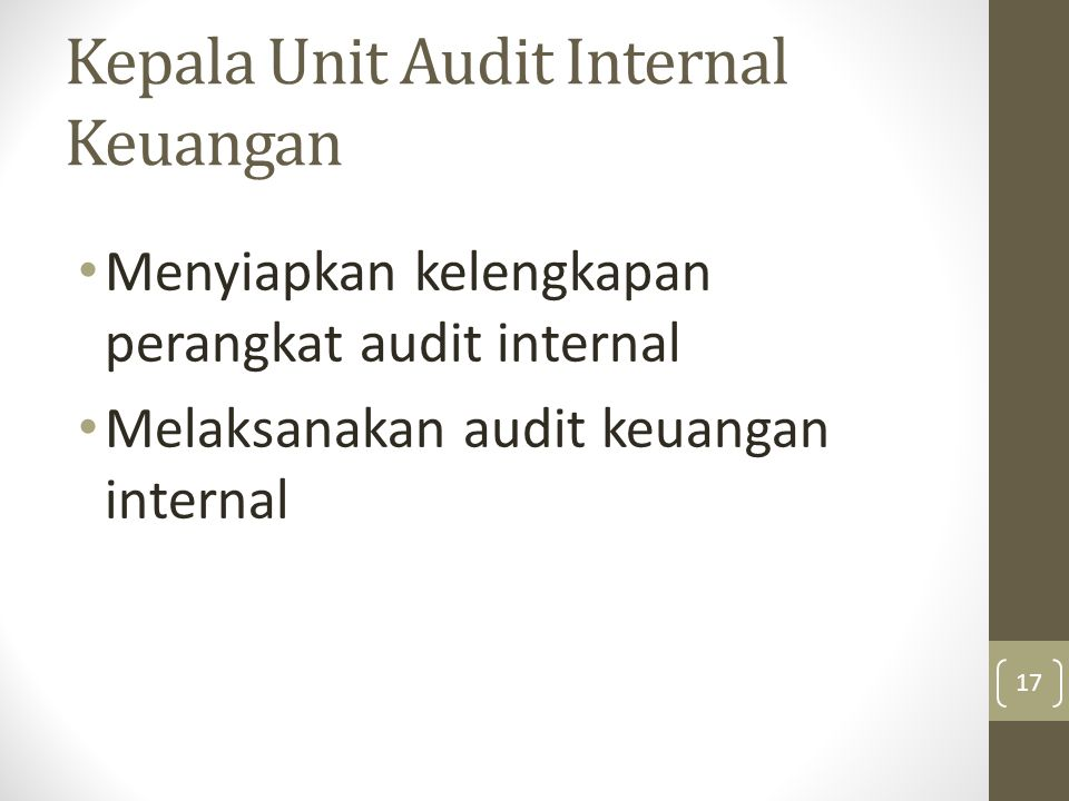 Kepala Unit Audit Internal Keuangan Menyiapkan kelengkapan perangkat audit internal Melaksanakan audit keuangan internal 17