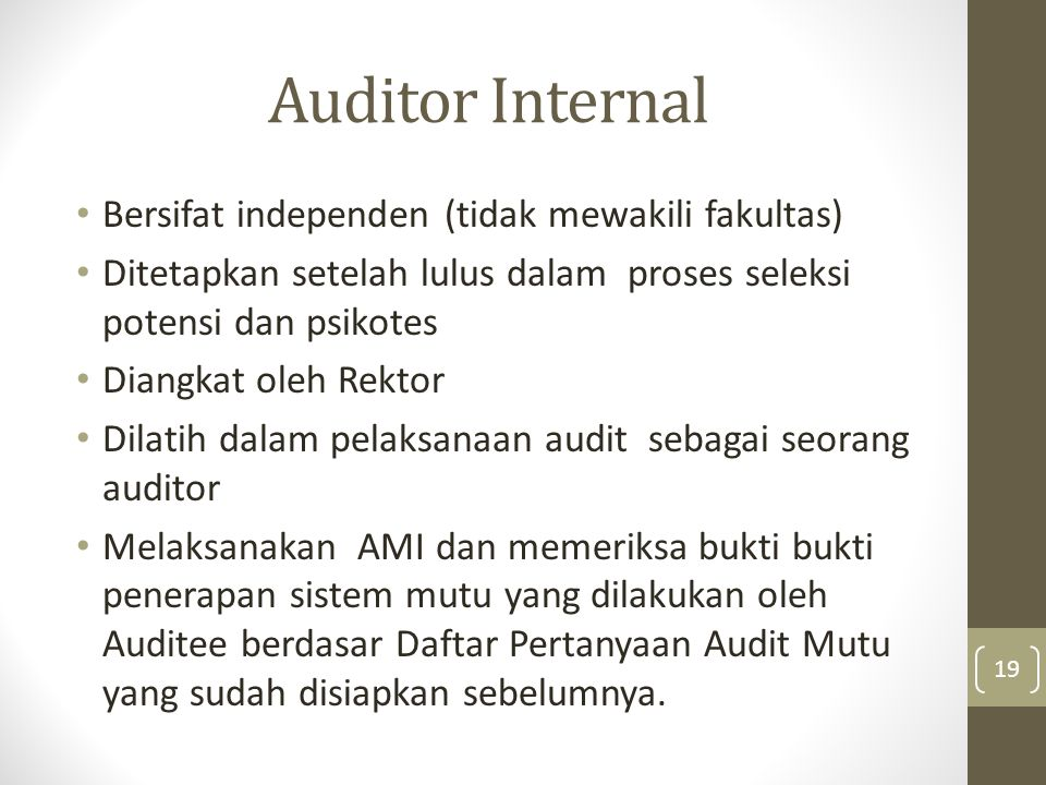 Auditor Internal Bersifat independen (tidak mewakili fakultas) Ditetapkan setelah lulus dalam proses seleksi potensi dan psikotes Diangkat oleh Rektor
