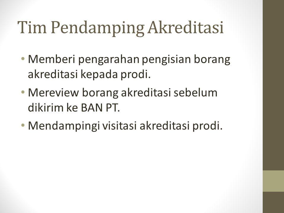 Tim Pendamping Akreditasi Memberi pengarahan pengisian borang akreditasi kepada prodi. Mereview borang akreditasi sebelum dikirim ke BAN PT. Mendampin