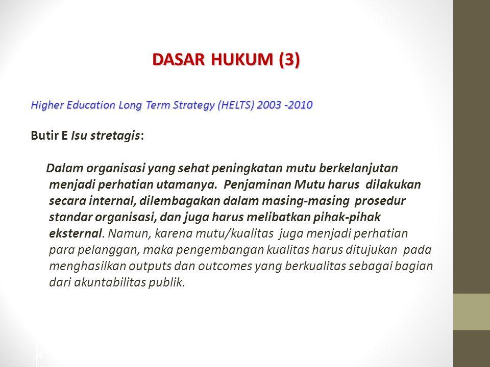 4 DASAR HUKUM (3) Higher Education Long Term Strategy (HELTS) 2003 -2010 Butir E Isu stretagis: Dalam organisasi yang sehat peningkatan mutu berkelanj
