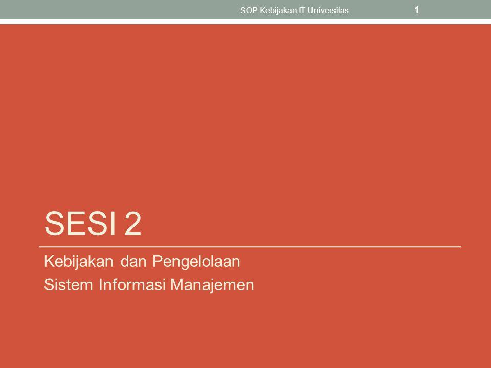 SESI 2 Kebijakan dan Pengelolaan Sistem Informasi Manajemen SOP Kebijakan IT Universitas 1