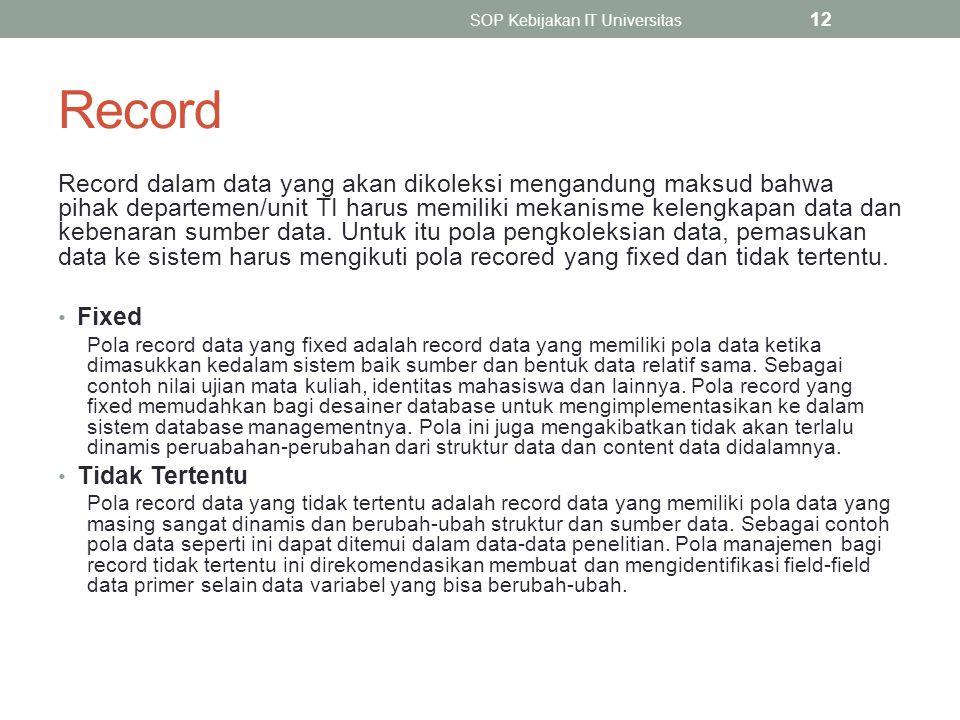 Record Record dalam data yang akan dikoleksi mengandung maksud bahwa pihak departemen/unit TI harus memiliki mekanisme kelengkapan data dan kebenaran sumber data.
