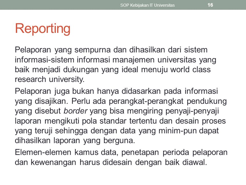 Reporting Pelaporan yang sempurna dan dihasilkan dari sistem informasi-sistem informasi manajemen universitas yang baik menjadi dukungan yang ideal menuju world class research university.