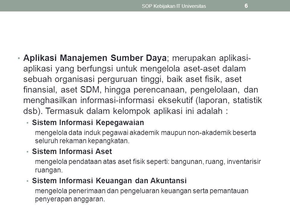 Aplikasi Manajemen Sumber Daya; merupakan aplikasi- aplikasi yang berfungsi untuk mengelola aset-aset dalam sebuah organisasi perguruan tinggi, baik aset fisik, aset finansial, aset SDM, hingga perencanaan, pengelolaan, dan menghasilkan informasi-informasi eksekutif (laporan, statistik dsb).