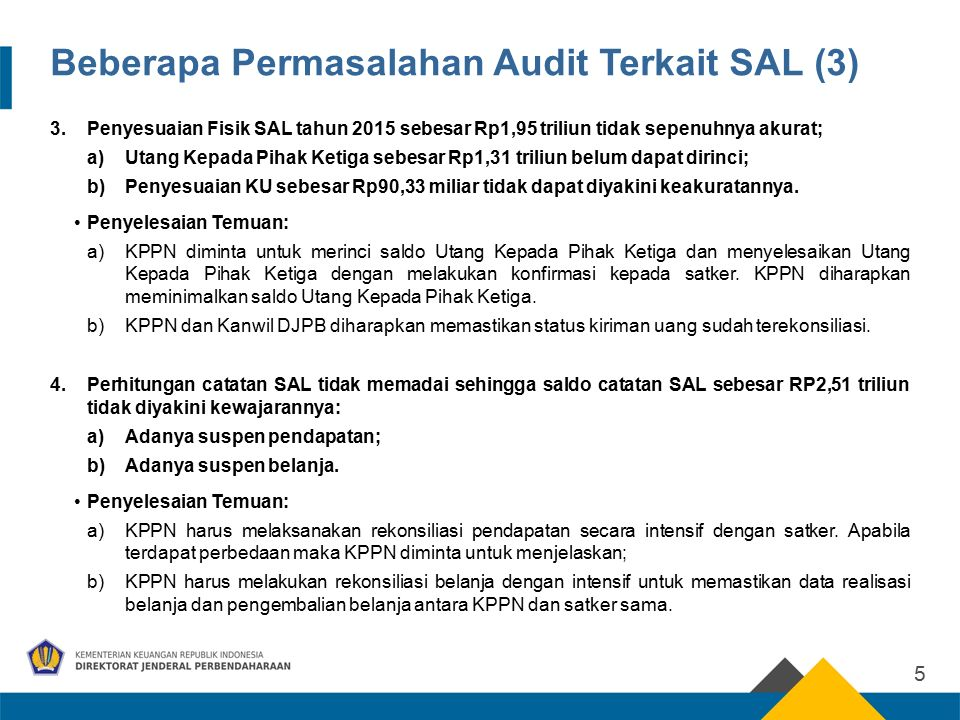 Beberapa Permasalahan Audit Terkait SAL (3) 3.Penyesuaian Fisik SAL tahun 2015 sebesar Rp1,95 triliun tidak sepenuhnya akurat; a)Utang Kepada Pihak Ketiga sebesar Rp1,31 triliun belum dapat dirinci; b)Penyesuaian KU sebesar Rp90,33 miliar tidak dapat diyakini keakuratannya.