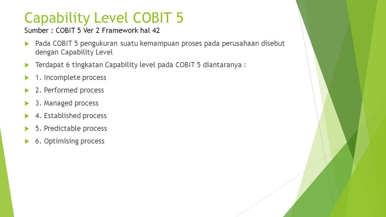 Capability Level COBIT 5 Sumber : COBIT 5 Ver 2 Framework hal 42  Pada COBIT 5 pengukuran suatu kemampuan proses pada perusahaan disebut dengan Capab