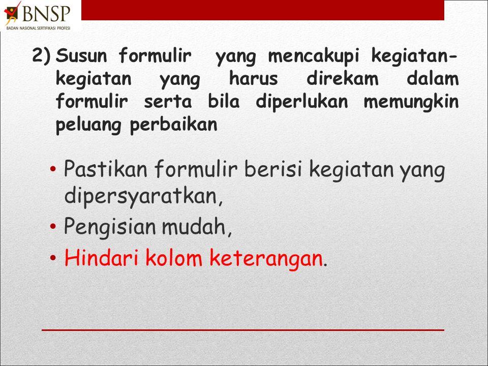 1) Identifikasi formulir yang harus dibuat dari panduan mutu, prosedur atau instruksi kerja, Identifikasi persyaratan yang mewajibkan dalam PBNSP 201, perosedur/instruksi kerja Identifikasi formulir lain yang diperlukan LSP.