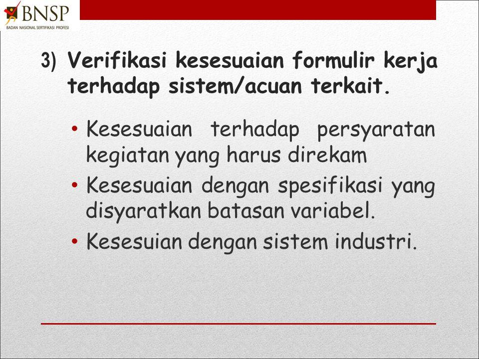 2)Susun formulir yang mencakupi kegiatan- kegiatan yang harus direkam dalam formulir serta bila diperlukan memungkin peluang perbaikan Pastikan formulir berisi kegiatan yang dipersyaratkan, Pengisian mudah, Hindari kolom keterangan.
