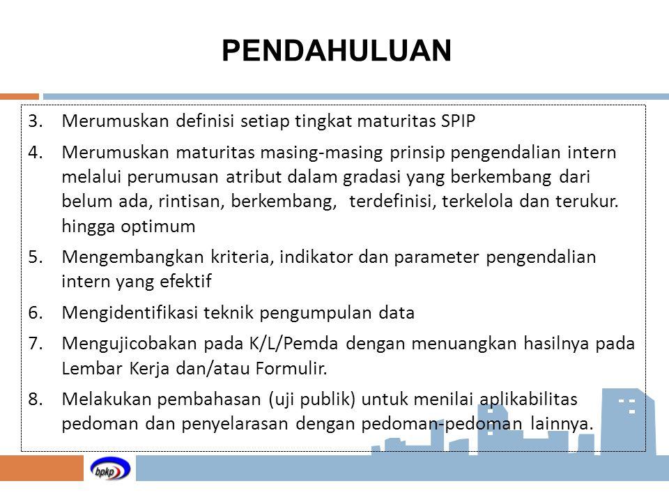 3.Merumuskan definisi setiap tingkat maturitas SPIP 4.Merumuskan maturitas masing-masing prinsip pengendalian intern melalui perumusan atribut dalam g