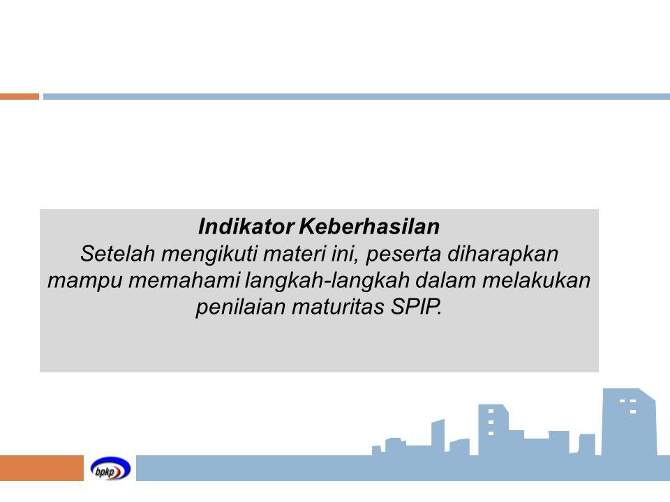 Indikator Keberhasilan Setelah mengikuti materi ini, peserta diharapkan mampu memahami langkah-langkah dalam melakukan penilaian maturitas SPIP.