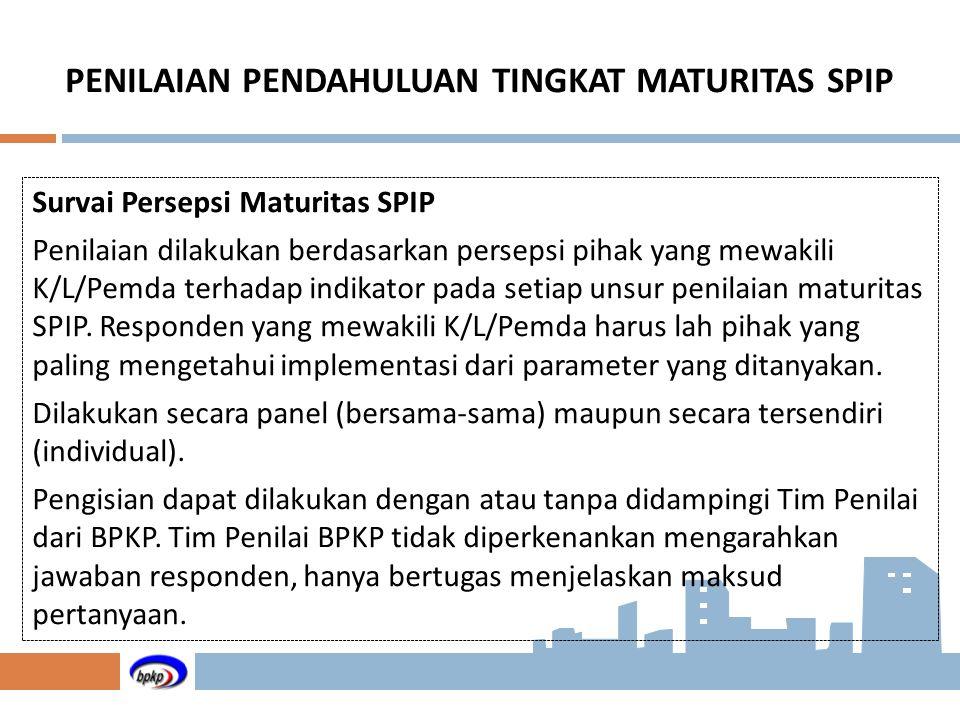 Survai Persepsi Maturitas SPIP Penilaian dilakukan berdasarkan persepsi pihak yang mewakili K/L/Pemda terhadap indikator pada setiap unsur penilaian m