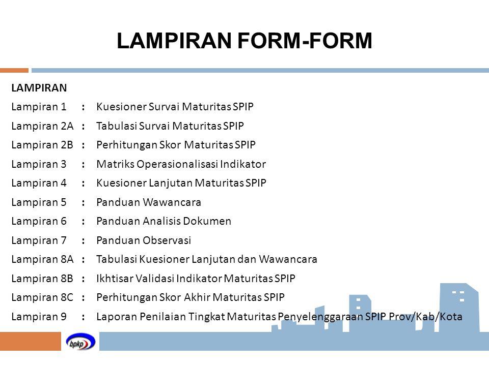 LAMPIRAN FORM-FORM LAMPIRAN Lampiran 1:Kuesioner Survai Maturitas SPIP Lampiran 2A:Tabulasi Survai Maturitas SPIP Lampiran 2B:Perhitungan Skor Maturit