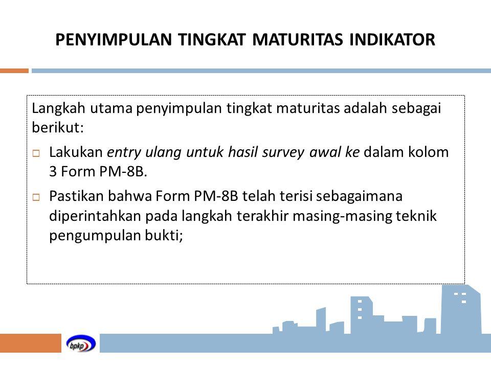 PENYIMPULAN TINGKAT MATURITAS INDIKATOR Langkah utama penyimpulan tingkat maturitas adalah sebagai berikut:  Lakukan entry ulang untuk hasil survey a