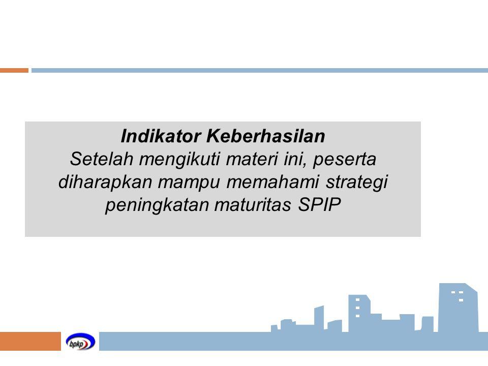 Indikator Keberhasilan Setelah mengikuti materi ini, peserta diharapkan mampu memahami strategi peningkatan maturitas SPIP
