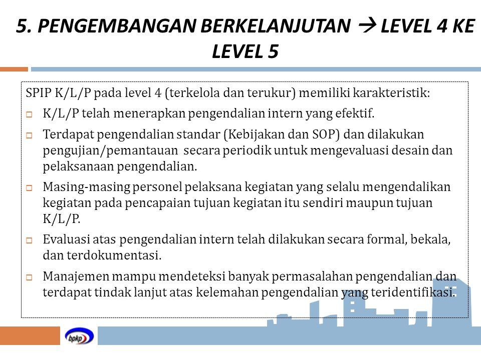 SPIP K/L/P pada level 4 (terkelola dan terukur) memiliki karakteristik:  K/L/P telah menerapkan pengendalian intern yang efektif.  Terdapat pengenda