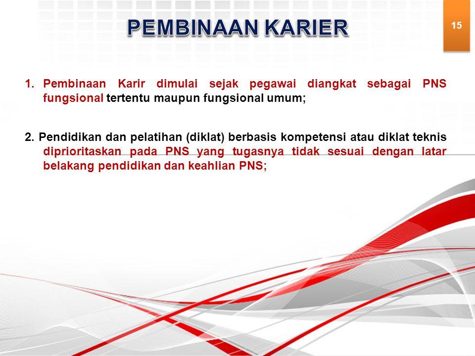 1.Pembinaan Karir dimulai sejak pegawai diangkat sebagai PNS fungsional tertentu maupun fungsional umum; 2.