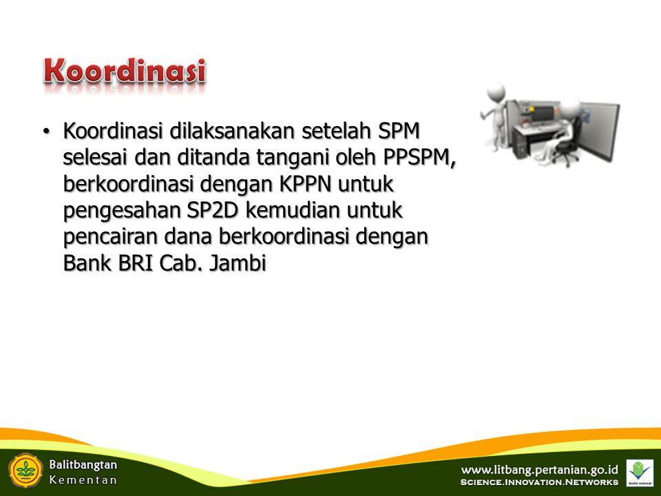 Koordinasi dilaksanakan setelah SPM selesai dan ditanda tangani oleh PPSPM, berkoordinasi dengan KPPN untuk pengesahan SP2D kemudian untuk pencairan dana berkoordinasi dengan Bank BRI Cab.