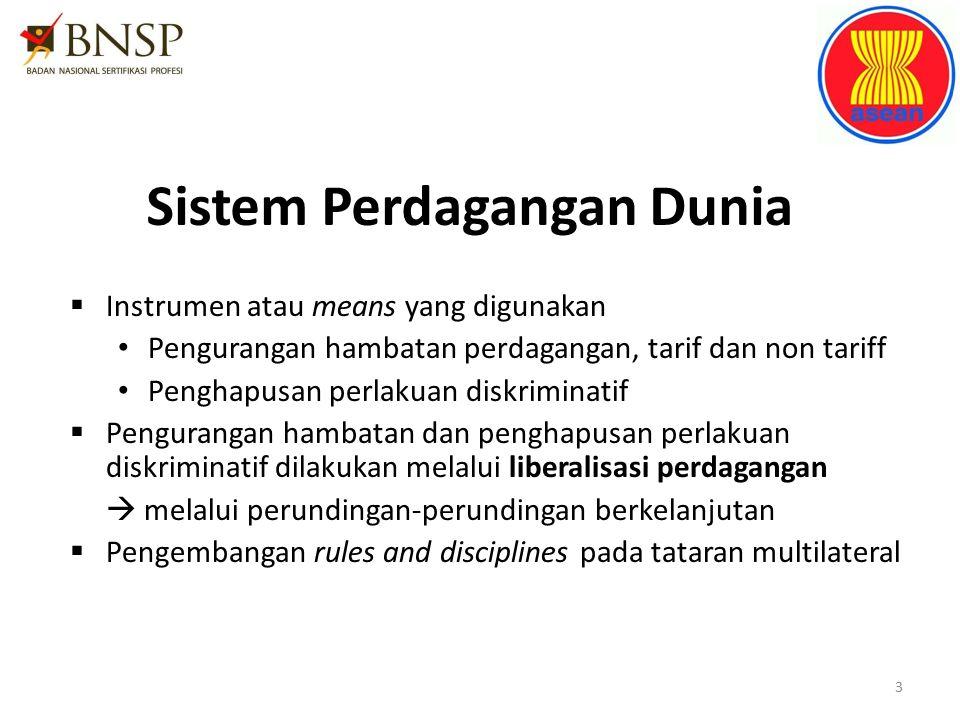 Sistem Perdagangan Dunia  Instrumen atau means yang digunakan Pengurangan hambatan perdagangan, tarif dan non tariff Penghapusan perlakuan diskrimina