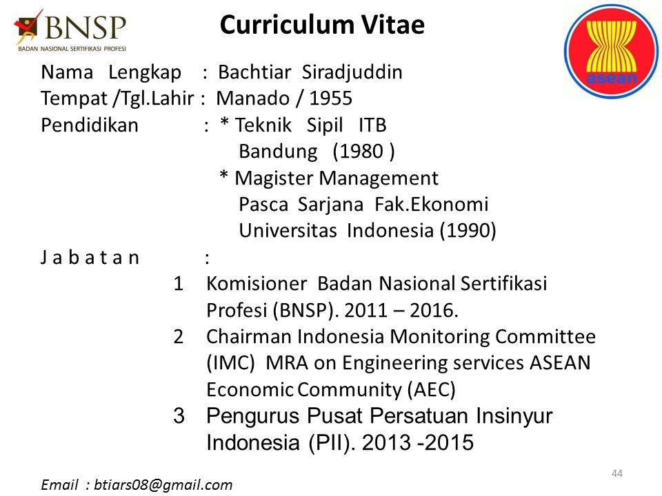 44 Curriculum Vitae Nama Lengkap : Bachtiar Siradjuddin Tempat /Tgl.Lahir : Manado / 1955 Pendidikan : * Teknik Sipil ITB Bandung (1980 ) * Magister M