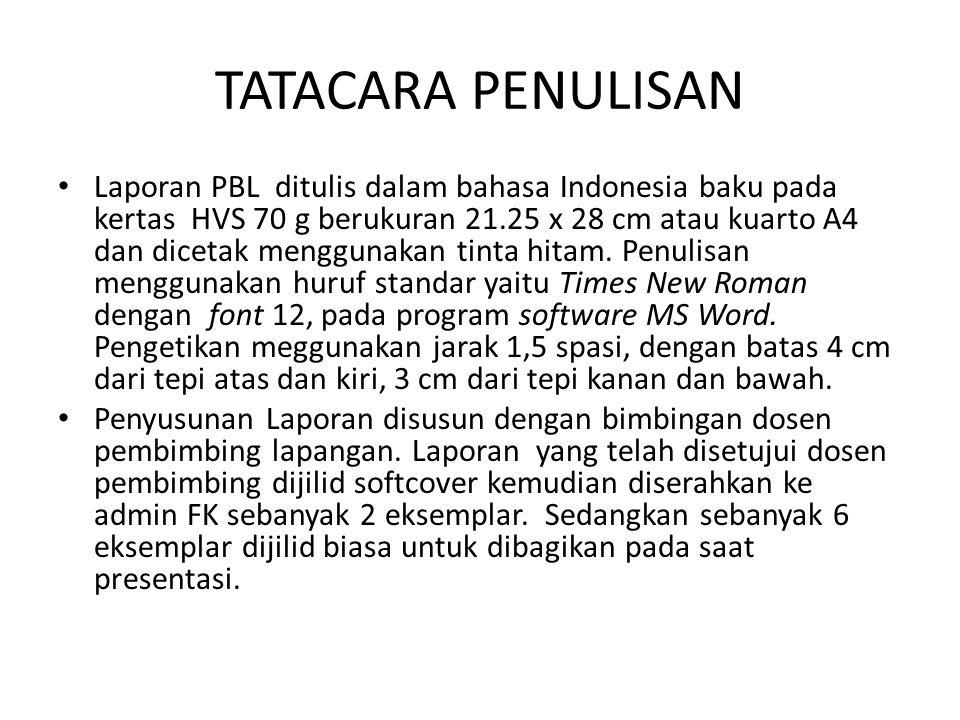 TATACARA PENULISAN Laporan PBL ditulis dalam bahasa Indonesia baku pada kertas HVS 70 g berukuran 21.25 x 28 cm atau kuarto A4 dan dicetak menggunakan tinta hitam.