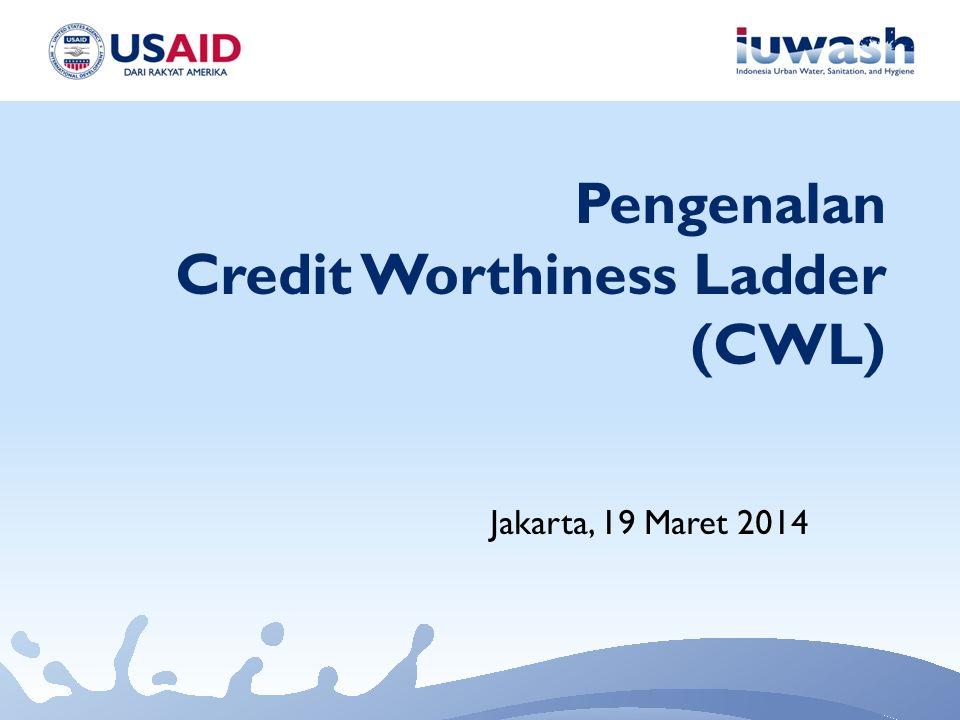 Pengenalan Credit Worthiness Ladder (CWL) Jakarta, 19 Maret 2014