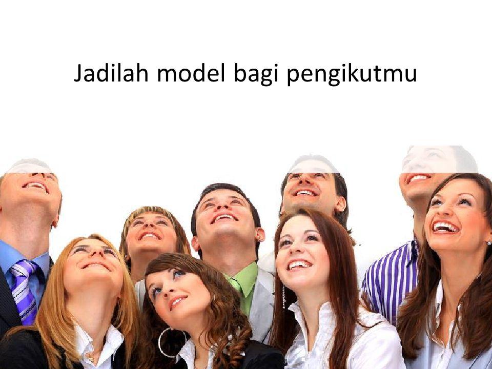 Model it, encourage it, support it! Jadilah model bagi pengikutmu