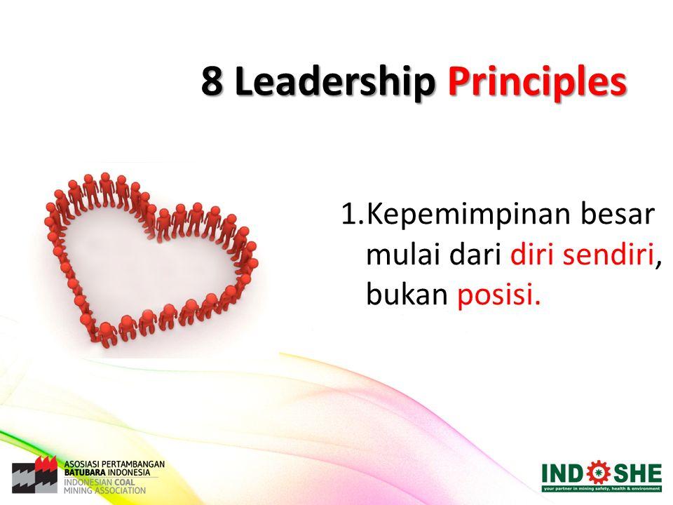 8 Leadership Principles 1.Kepemimpinan besar mulai dari diri sendiri, bukan posisi.