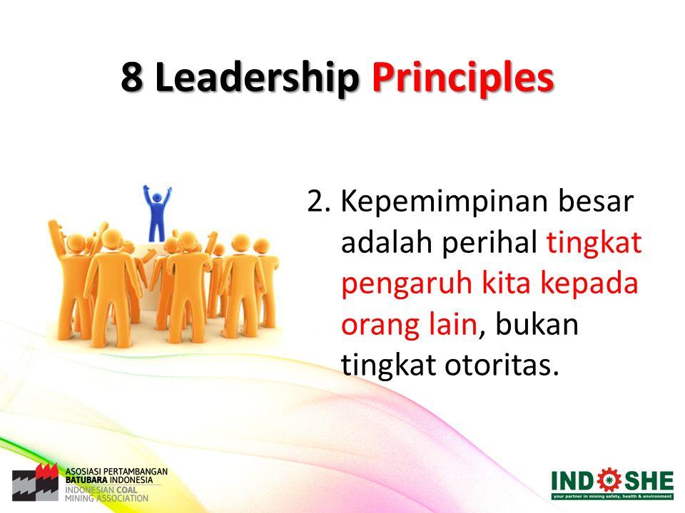 2. Kepemimpinan besar adalah perihal tingkat pengaruh kita kepada orang lain, bukan tingkat otoritas. 8 Leadership Principles