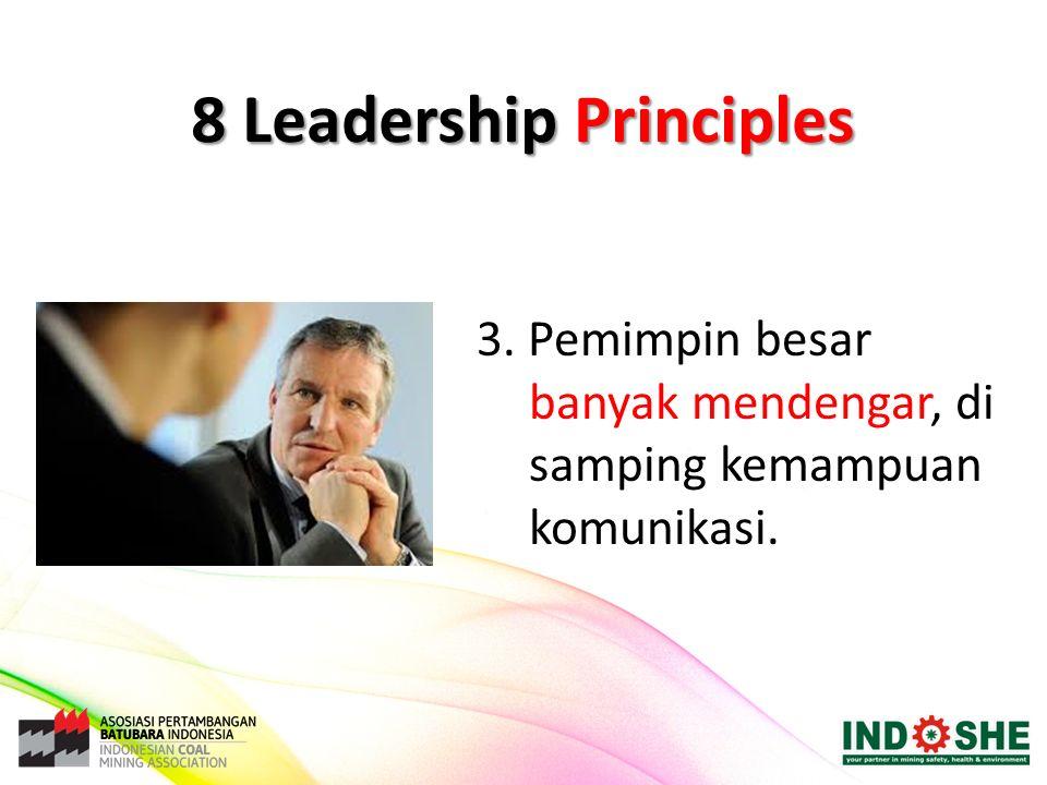 3. Pemimpin besar banyak mendengar, di samping kemampuan komunikasi. 8 Leadership Principles