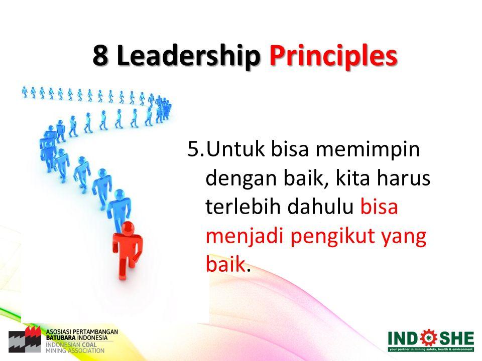 5.Untuk bisa memimpin dengan baik, kita harus terlebih dahulu bisa menjadi pengikut yang baik. 8 Leadership Principles