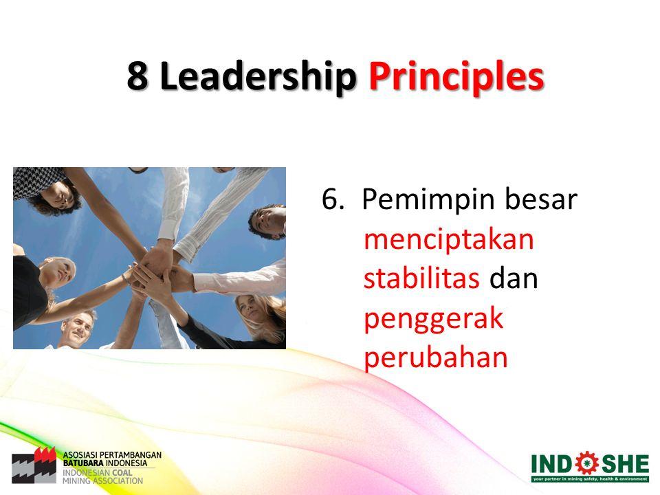 6. Pemimpin besar menciptakan stabilitas dan penggerak perubahan 8 Leadership Principles