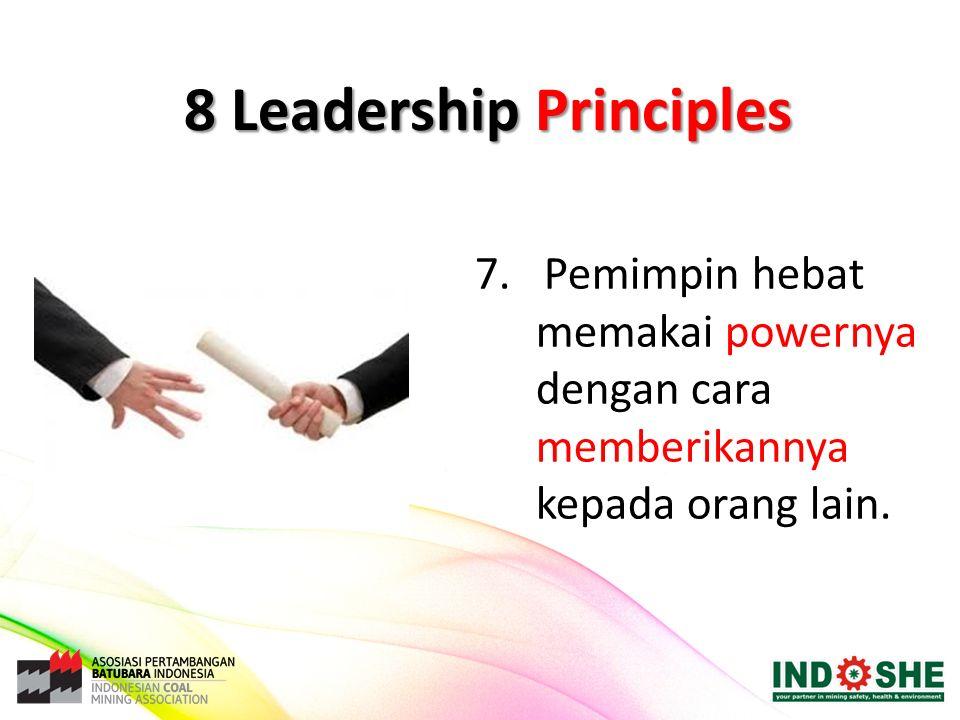 7. Pemimpin hebat memakai powernya dengan cara memberikannya kepada orang lain. 8 Leadership Principles