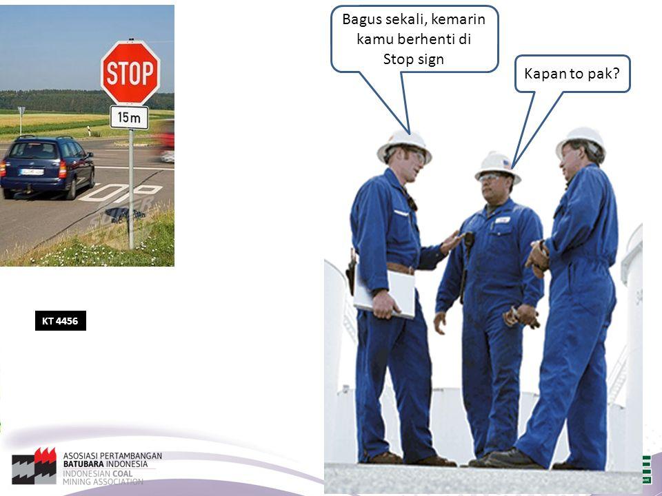 KT 4456 Bagus sekali, kemarin kamu berhenti di Stop sign Kapan to pak?